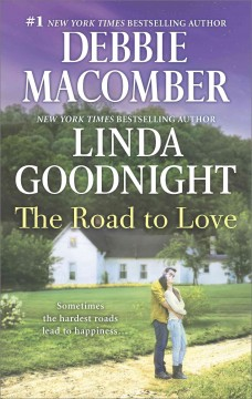 The road to love /  Debbie Macomber, Linda Goodnight.