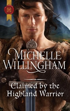 Claimed by the highland warrior /  Michelle Willingham. - Michelle Willingham.