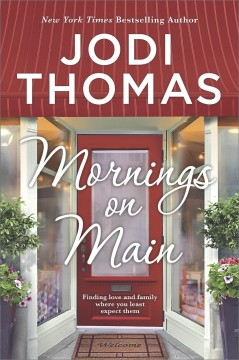 Mornings on main : a small-town Texas novel / Jodi Thomas.