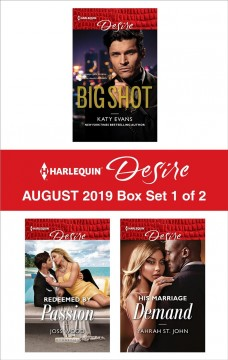 Harlequin desire August 2019. Big shot ; Redeemed by passion ; His marriage demand / Katy Evans ; Joss Wood ; Jahrah St. John.