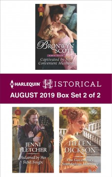 Harlequin historical August 2019. Captivated by her convenient husband ; Reclaimed by her rebel knight ; The governess's scandalous marriage / Bronwyn Scott ; Jenni Fletcher ; Helen Dickson.