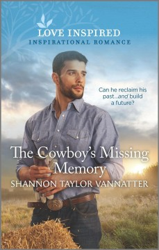 The cowboy's missing memory /  Shannon Tayor Vannatter. - Shannon Tayor Vannatter.