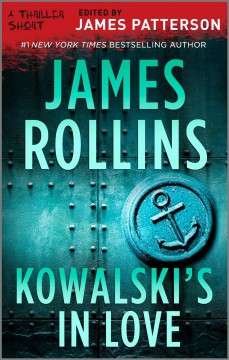 Kowalski's in love /  by James Rollins ; edited by James Patterson.