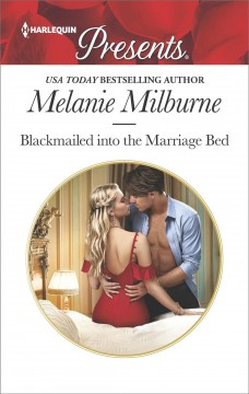 Blackmailed into the marriage bed /  Melanie Milburne.