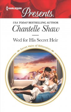 Wed for his secret heir /  Chantelle Shaw.