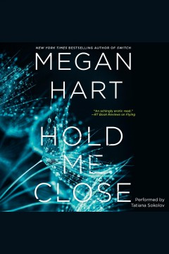 Hold me close /  Megan Hart.