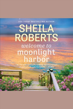 Welcome to Moonlight Harbor /  Sheila Roberts. - Sheila Roberts.