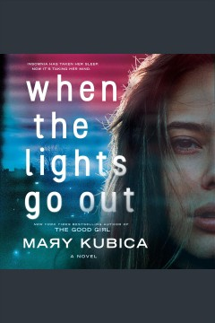 When the Lights Go Out /  Mary Kubica. - Mary Kubica.