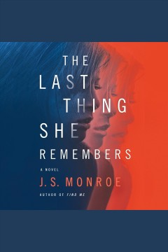 The Last Thing She Remembers /  J.S. Monroe.