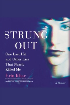 Strung out : one last hit and other lies that nearly killed me / Erin Khar.