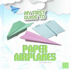 My first guide to paper airplanes /  by Christopher Harbo. - by Christopher Harbo.