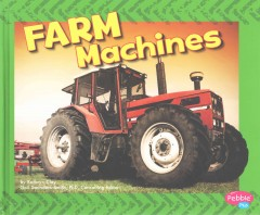 Farm machines /  by Kathryn Clay ; consulting editor Gail Saunders-Smith, PhD ; consultant Robert Schindelbeck, MS, Extension Associate, Dept. of Crop and Soil Science, Cornell University. - by Kathryn Clay ; consulting editor Gail Saunders-Smith, PhD ; consultant Robert Schindelbeck, MS, Extension Associate, Dept. of Crop and Soil Science, Cornell University.