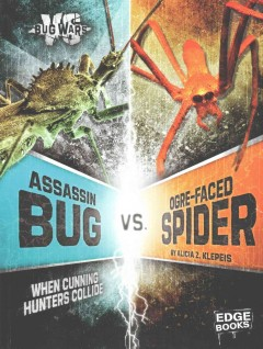 Assassin bug vs. Ogre-faced spider : when cunning hunters collide / by Alicia Klepeis ; consultant, Christiane Weirauch, Professor of Entomology, Department of Entomology, University of California, Riverside. - by Alicia Klepeis ; consultant, Christiane Weirauch, Professor of Entomology, Department of Entomology, University of California, Riverside.