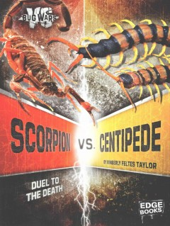 Scorpion vs. centipede : duel to the death / by Kimberly Feltes Taylor ; consultant, Christiane Weirauch, Professor of Entomology, Department of Entomology, University of California, Riverside. - by Kimberly Feltes Taylor ; consultant, Christiane Weirauch, Professor of Entomology, Department of Entomology, University of California, Riverside.