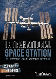 International Space Station : an interactive space exploration adventure / by Allison Lassieur. - by Allison Lassieur.