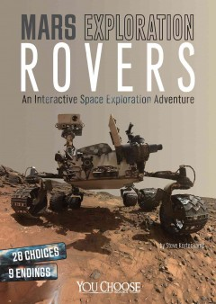 Mars exploration rovers : an interactive space exploration adventure / by Steve Kortenkamp. - by Steve Kortenkamp.