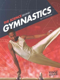 The science behind gymnastics /  by L.E. Carmichael. - by L.E. Carmichael.