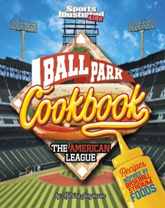 Ballpark cookbook. recipes inspired by baseball stadium foods / by Katrina N. Jorgensen. - by Katrina N. Jorgensen.