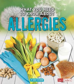 What you need to know about allergies /  by Nancy Dickmann.