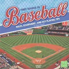 First source to baseball : rules, equipment, and key playing tips / by Tyler Omoth. - by Tyler Omoth.