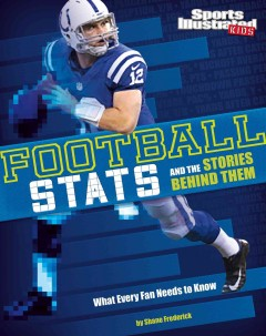 Football stats and the stories behind them : what every fan needs to know / by Shane Frederick. - by Shane Frederick.