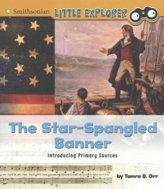 The Star-spangled banner : introducing primary sources / by Tamra B. Orr. - by Tamra B. Orr.