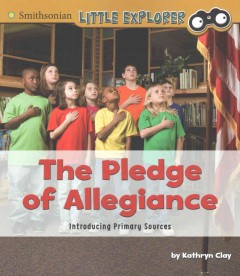 The pledge of allegiance : introducing primary sources / by Kathryn Clay. - by Kathryn Clay.