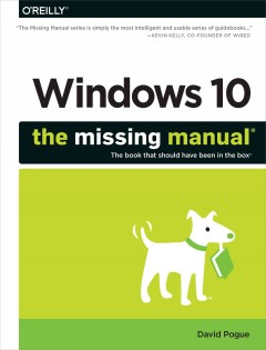 Windows 10 : the missing manual® / David Pogue. - David Pogue.