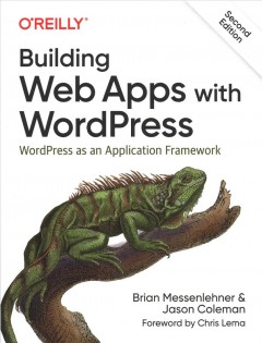 Building web apps with WordPress : WordPress as an application framework / Brian Messenlehner and Jason Coleman. - Brian Messenlehner and Jason Coleman.