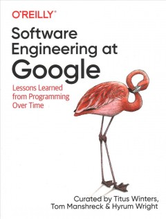 Software engineering at Google : lessons learned from programming over time / Titus Winters, Tom Manshreck, and Hyrum Wright.