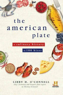 The American plate : a culinary history in 100 bites / Libby H.  O'Connell. - Libby H.  O'Connell.