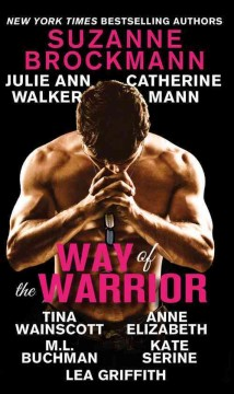 Way of the warrior : a romance anthology to benefit the Wounded Warrior Project.