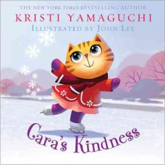 Cara's kindness /  Kristi Yamaguchi ; illustrated by John Lee. - Kristi Yamaguchi ; illustrated by John Lee.