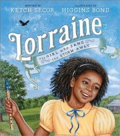 Lorraine : the girl who sang the storm away / written by Ketch Seccor ; illustrated by Higgins Bond. - written by Ketch Seccor ; illustrated by Higgins Bond.