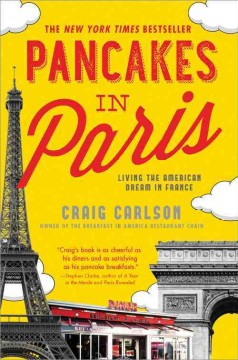 Pancakes in Paris : living the American dream in France / Craig Carlson, owner of the Breakfast in America restaurant chain.
