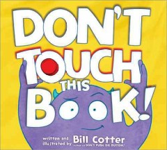 Don't touch this book! /  written and illustrated by Bill Cotter.