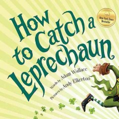 How to catch a leprechaun /  words by Adam Wallace ; pictures by Andy Elkerton.
