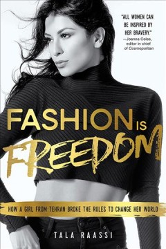 Fashion is freedom : how a girl from Tehran broke the rules to change her world / Tala Raassi.