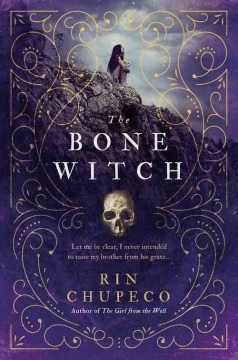 The bone witch /  Rin Chupeco. - Rin Chupeco.