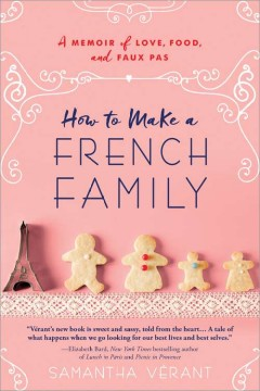 How to make a French family : a memoir of love, food, and faux pas / Samantha Vérant. - Samantha Vérant.