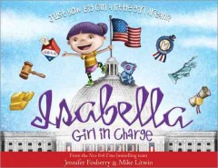 Isabella, girl in charge : just how big can a little girl dream? / story by Jennifer Fosberry ; pictures by Mike Litwin. - story by Jennifer Fosberry ; pictures by Mike Litwin.