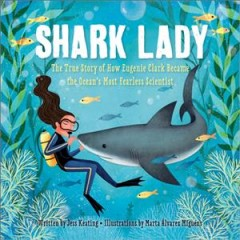 Shark lady : the true story of how Eugenie Clark became the ocean's most fearless scientist / written by Jess Keating ; illustrations by Marta Alvarez Miguens. - written by Jess Keating ; illustrations by Marta Alvarez Miguens.