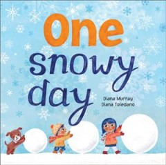 One snowy day /  Diana Murray ; [illustrated by] Diana Toledano. - Diana Murray ; [illustrated by] Diana Toledano.