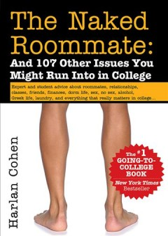 The naked roommate : and 107 other issues you might run into in college / Harlan Cohen.