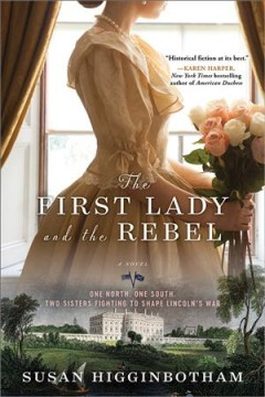 The First Lady and the rebel : a novel / Susan Higginbotham. - Susan Higginbotham.