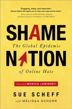 Shame nation : the global epidemic of online hate / Sue Scheff, with Melissa Schorr ; foreword by Monica Lewinsky.