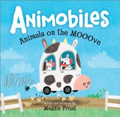 Animobiles : animals on the mooove / Maddie Frost. - Maddie Frost.