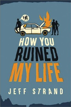 How you ruined my life /  Jeff Strand. - Jeff Strand.