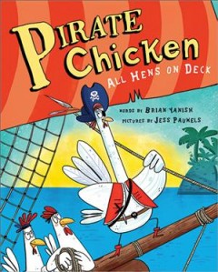 Pirate chicken : all hens on deck / words by Brian Yanish ; pictures by Jess Pauwels.