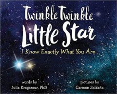 Twinkle twinkle little star, I know exactly what you are /  words by Julia Kregenow ; pictures by Carmen Saldaña. - words by Julia Kregenow ; pictures by Carmen Saldaña.